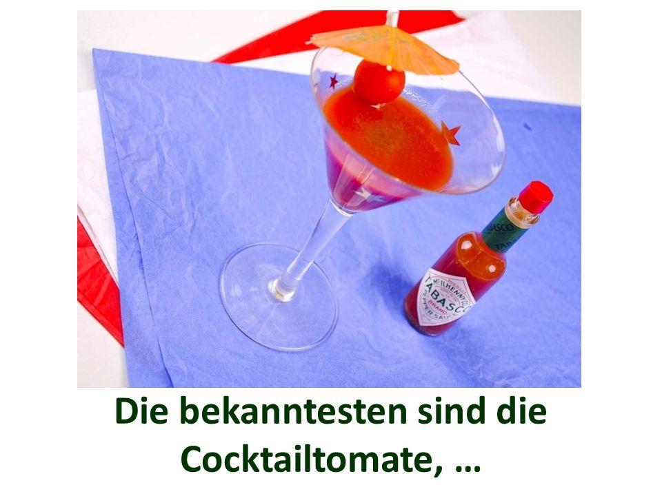 Die bekanntesten sind die Cocktailtomate, …