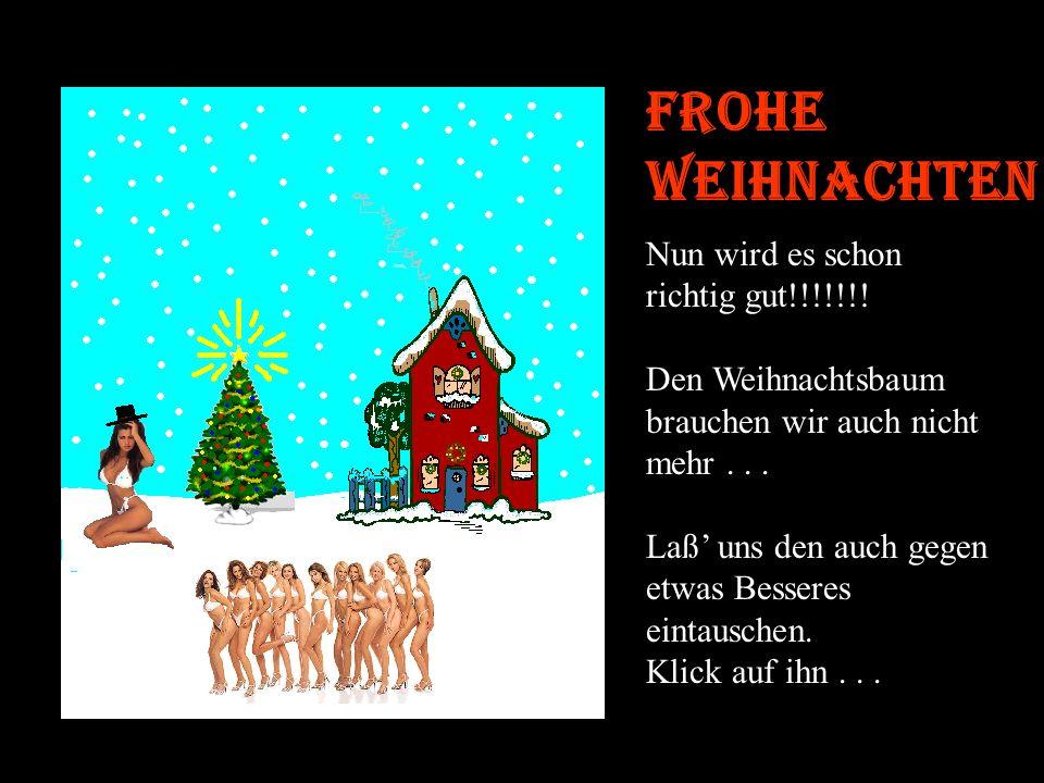 Frohe Weihnachten Nun wird es schon richtig gut!!!!!!!