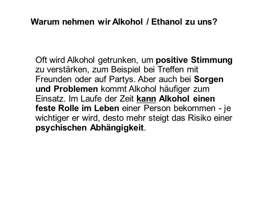 Warum nehmen wir Alkohol / Ethanol zu uns