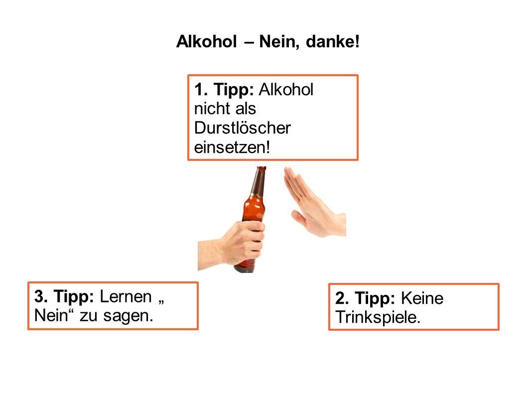 """Alkohol – Nein, danke! 1. Tipp: Alkohol nicht als Durstlöscher einsetzen! 3. Tipp: Lernen """" Nein zu sagen."""