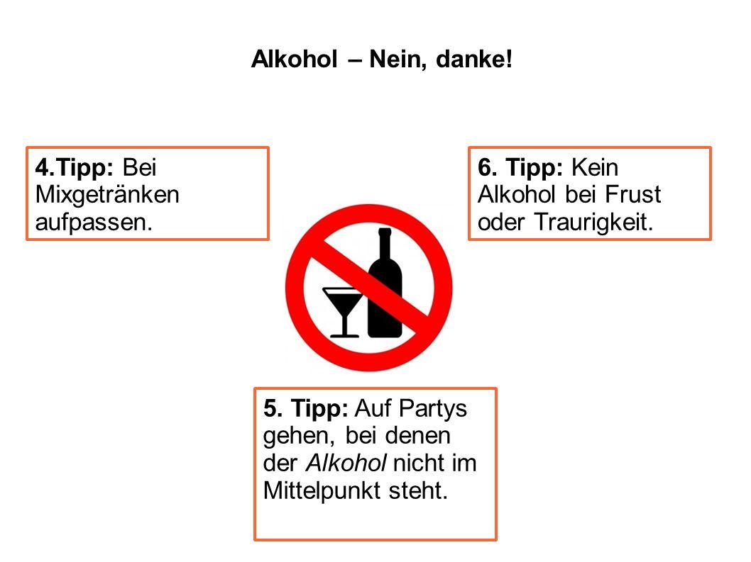 Alkohol – Nein, danke! 4.Tipp: Bei Mixgetränken aufpassen. 6. Tipp: Kein Alkohol bei Frust oder Traurigkeit.