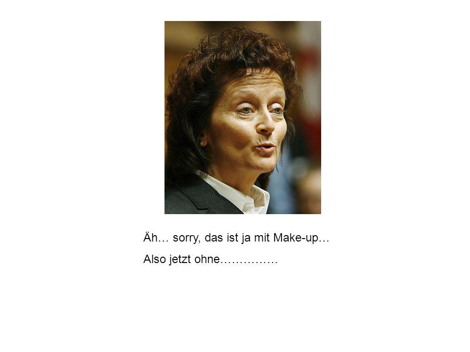 Äh… sorry, das ist ja mit Make-up…