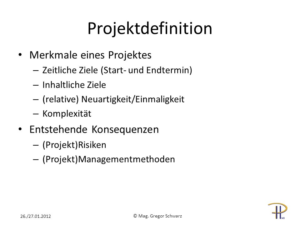 Projektdefinition Merkmale eines Projektes Entstehende Konsequenzen