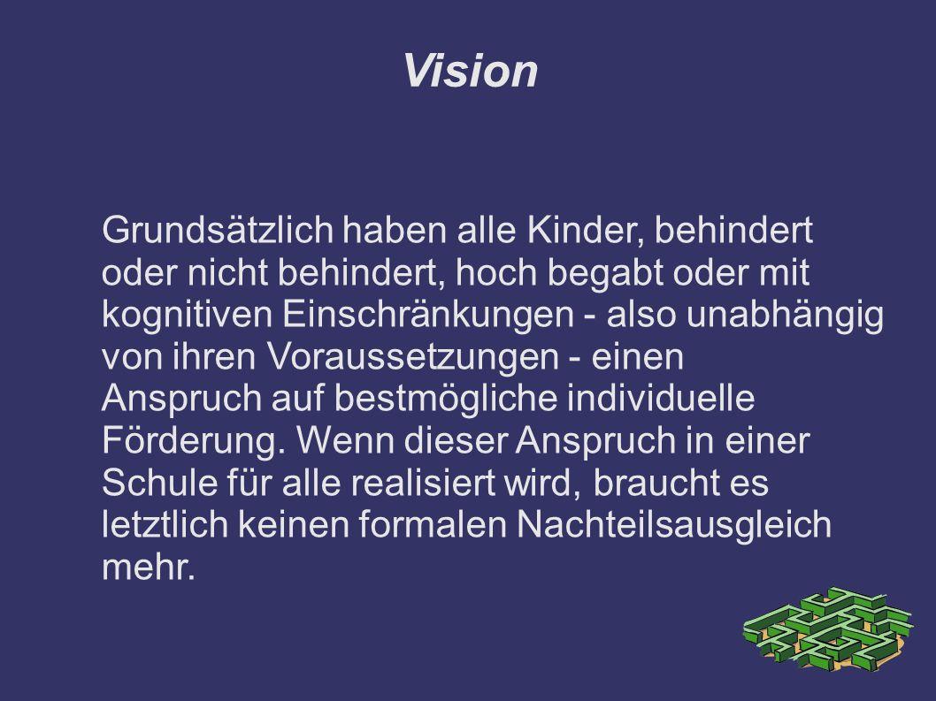 Vision Grundsätzlich haben alle Kinder, behindert oder nicht behindert, hoch begabt oder mit.