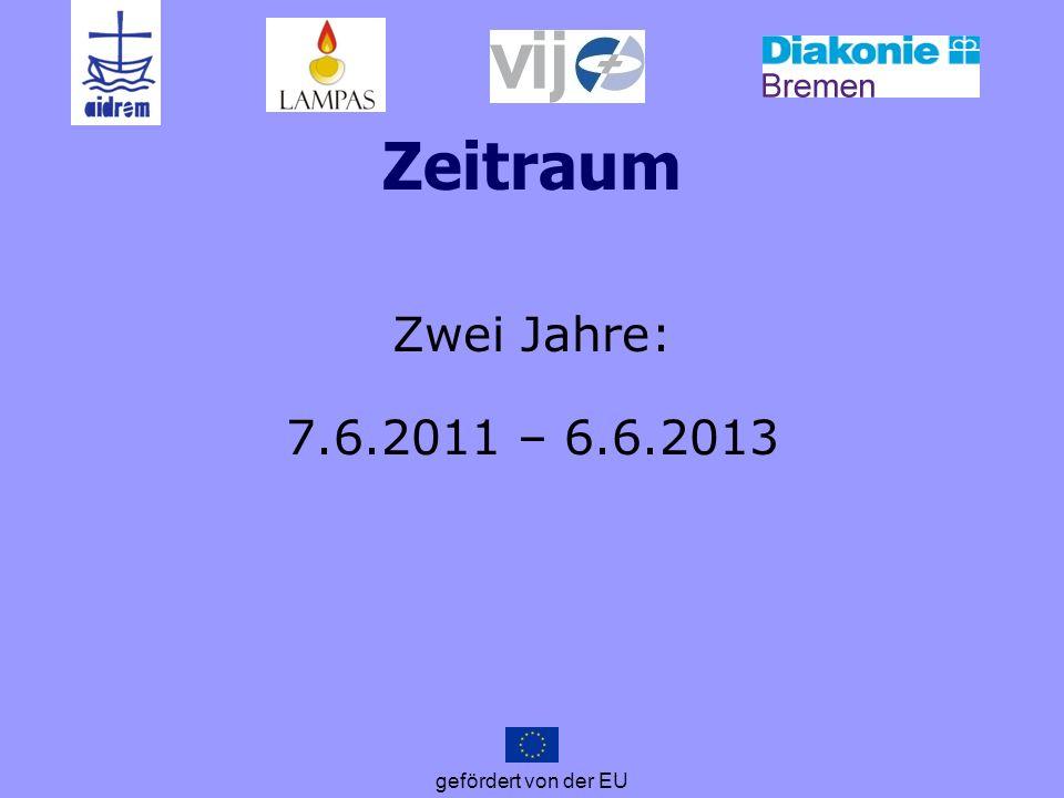 Zeitraum Zwei Jahre: 7.6.2011 – 6.6.2013 gefördert von der EU