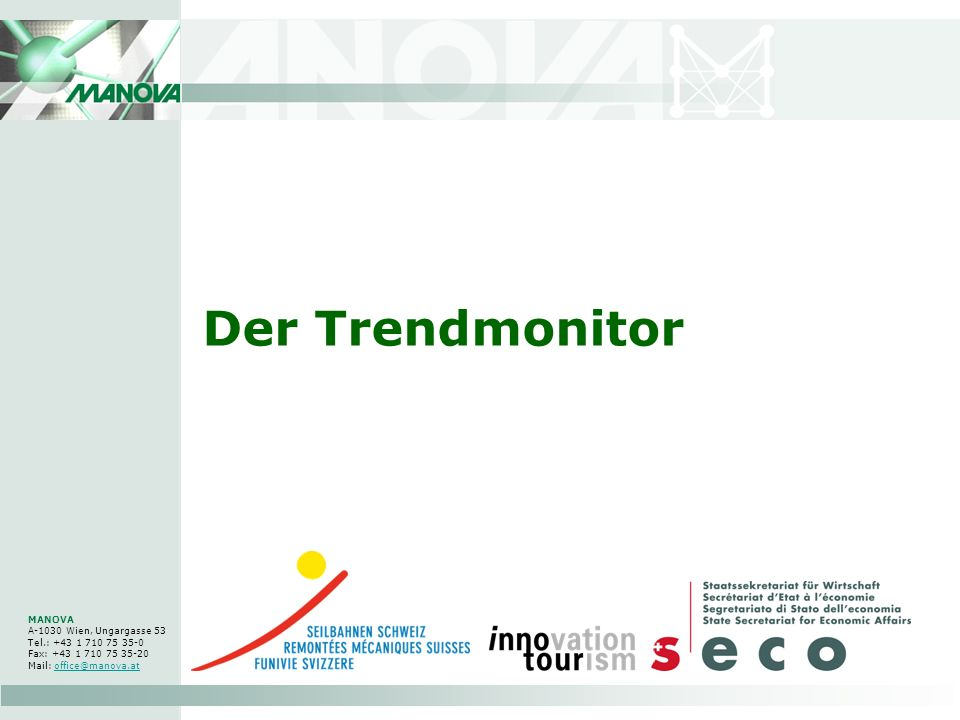 Der Trendmonitor MANOVA A-1030 Wien, Ungargasse 53 Tel.: +43 1 710 75 35-0 Fax: +43 1 710 75 35-20 Mail: office@manova.at.