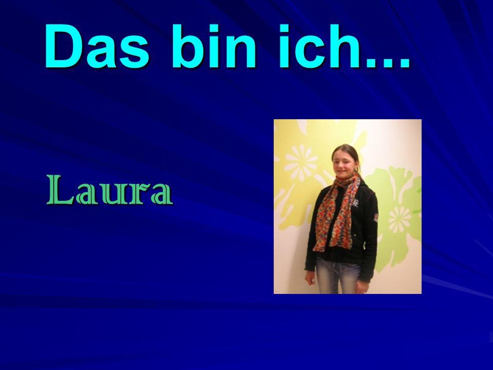 Das bin ich... Laura
