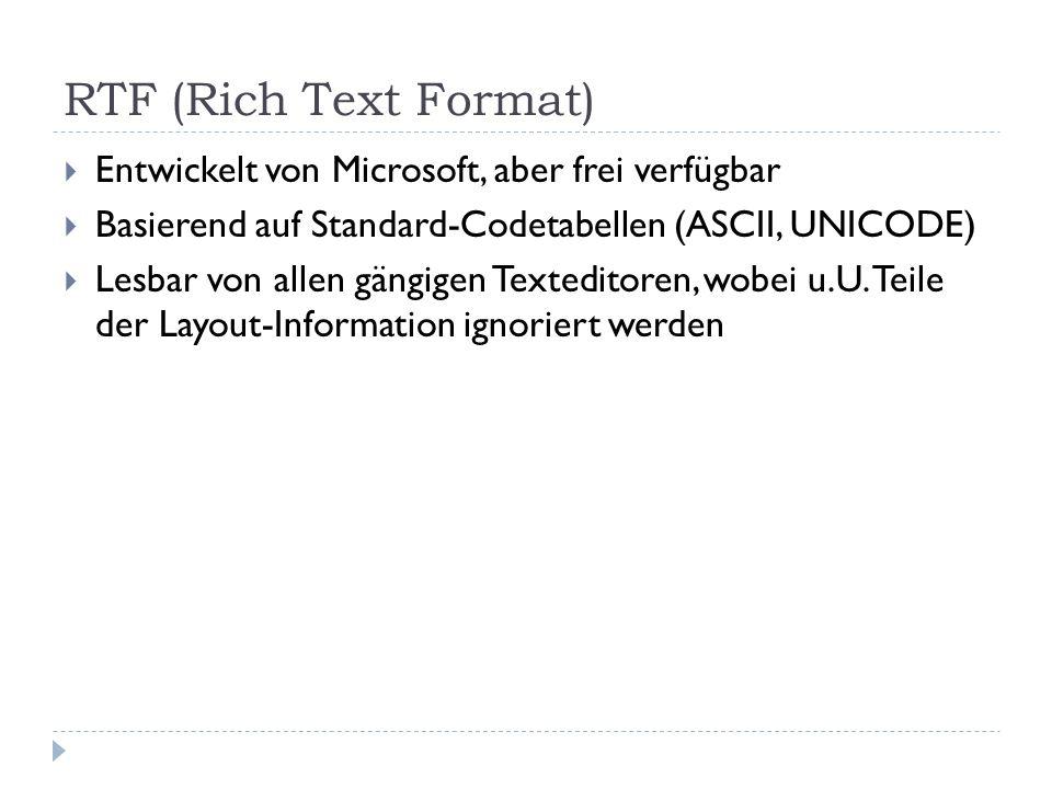 RTF (Rich Text Format) Entwickelt von Microsoft, aber frei verfügbar