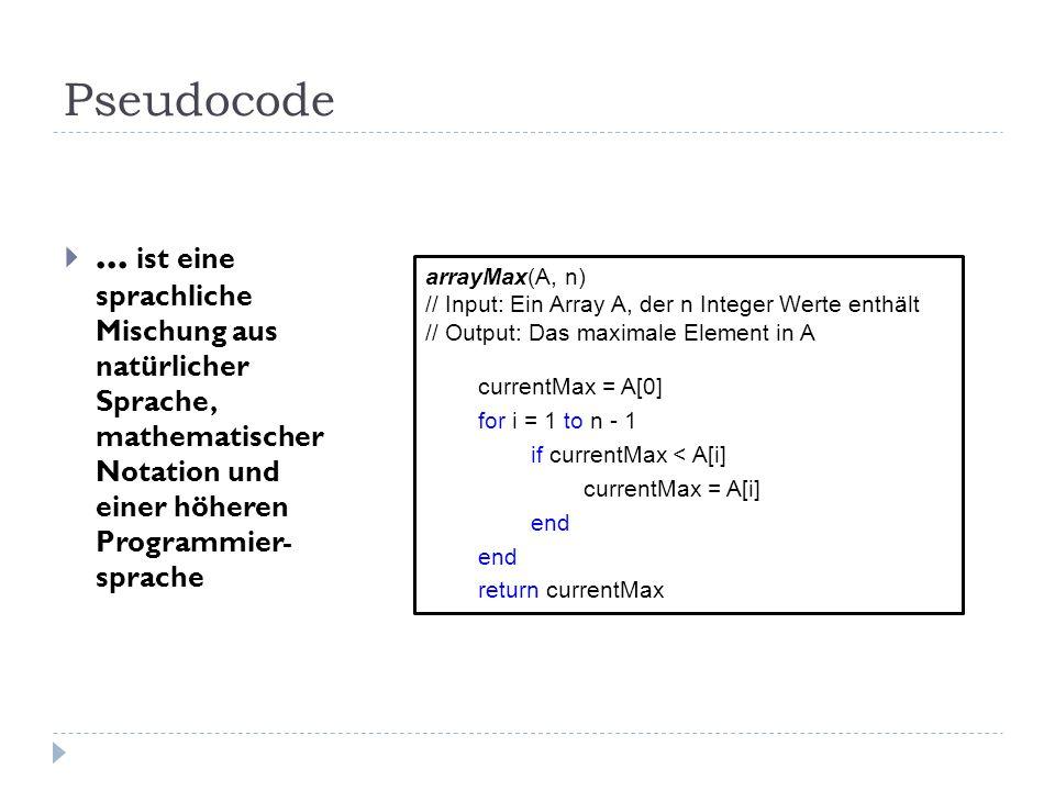 Pseudocode ... ist eine sprachliche Mischung aus natürlicher Sprache, mathematischer Notation und einer höheren Programmier- sprache.