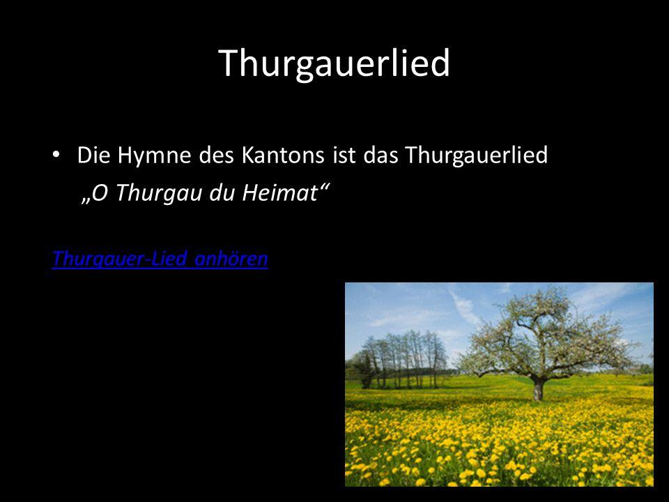 Thurgauerlied Die Hymne des Kantons ist das Thurgauerlied