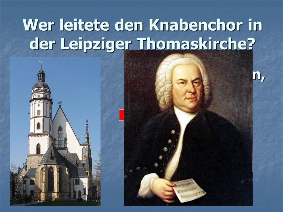 Wer leitete den Knabenchor in der Leipziger Thomaskirche
