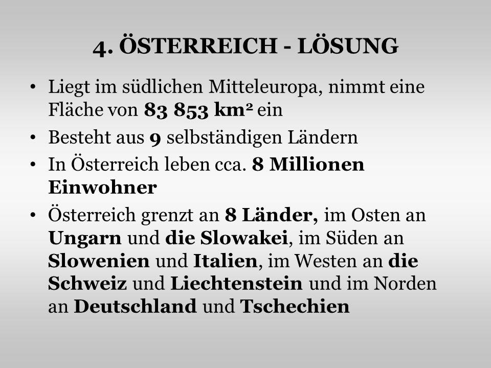 4. ÖSTERREICH - LÖSUNG Liegt im südlichen Mitteleuropa, nimmt eine Fläche von 83 853 km2 ein. Besteht aus 9 selbständigen Ländern.