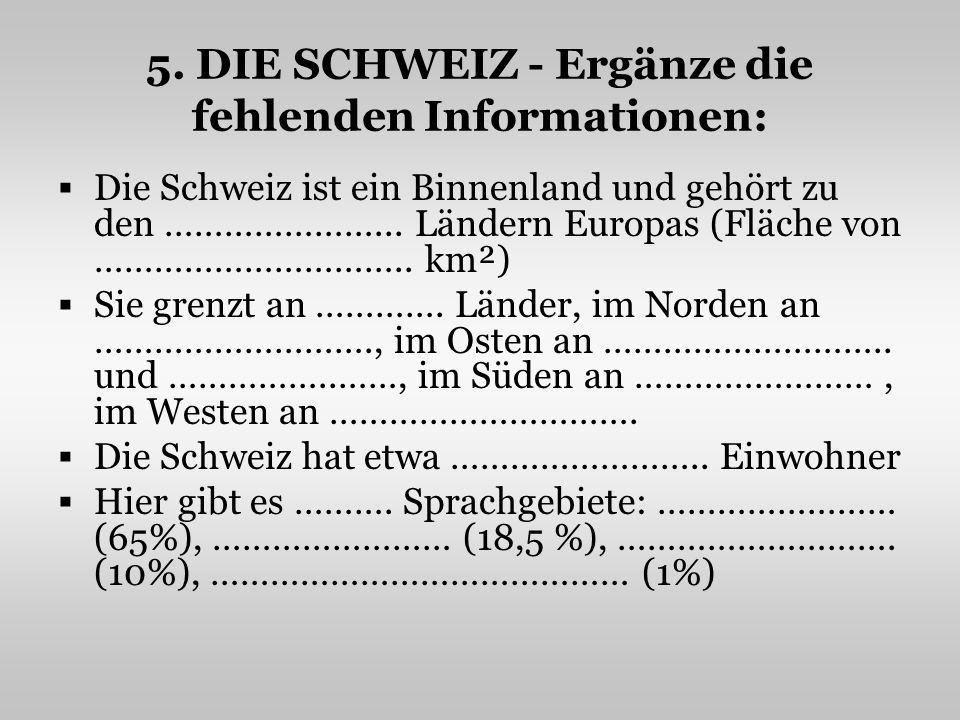 5. DIE SCHWEIZ - Ergänze die fehlenden Informationen: