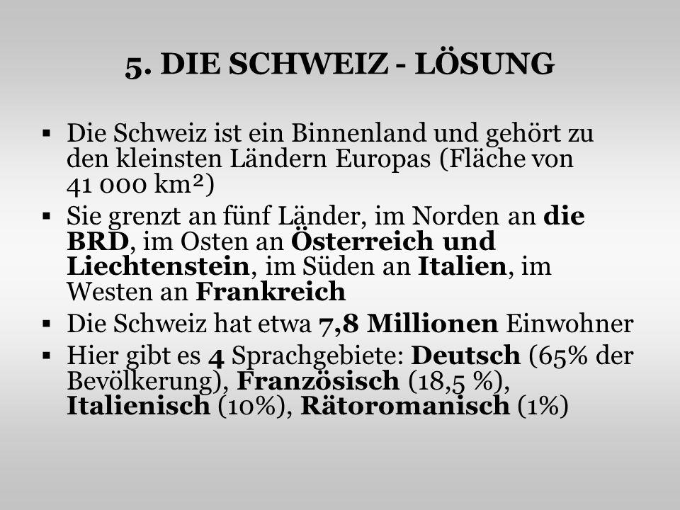 5. DIE SCHWEIZ - LÖSUNG Die Schweiz ist ein Binnenland und gehört zu den kleinsten Ländern Europas (Fläche von 41 000 km²)