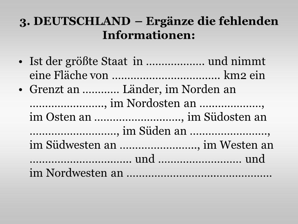 3. DEUTSCHLAND – Ergänze die fehlenden Informationen: