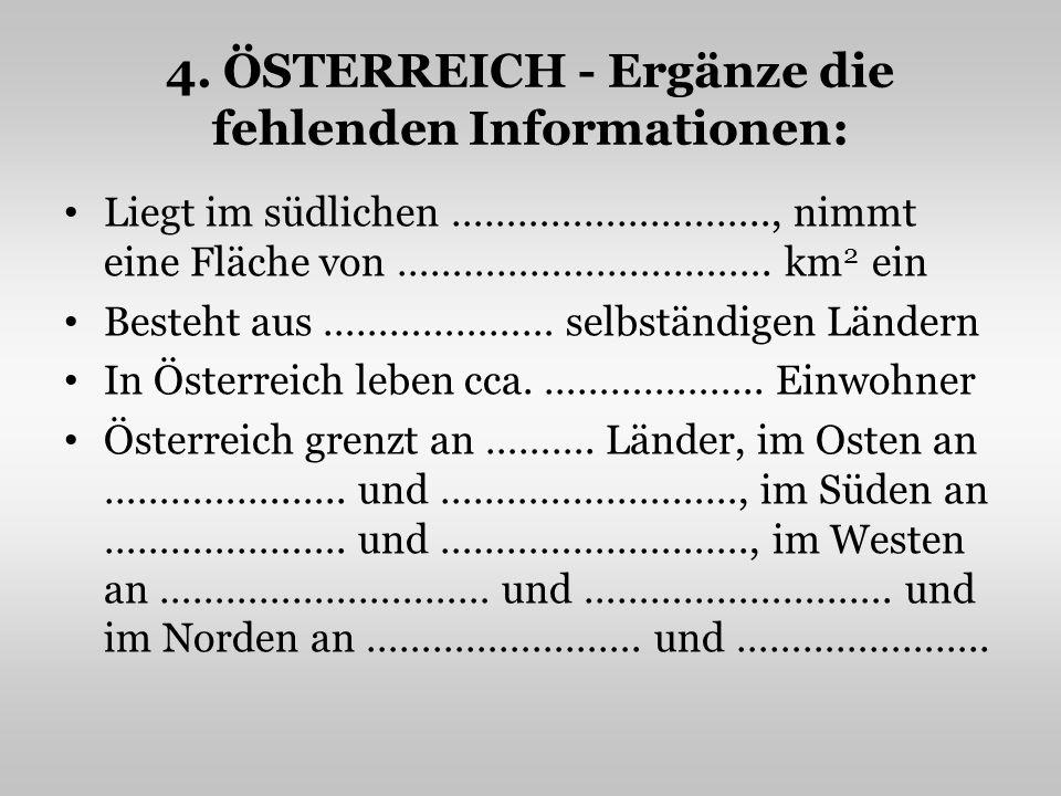 4. ÖSTERREICH - Ergänze die fehlenden Informationen: