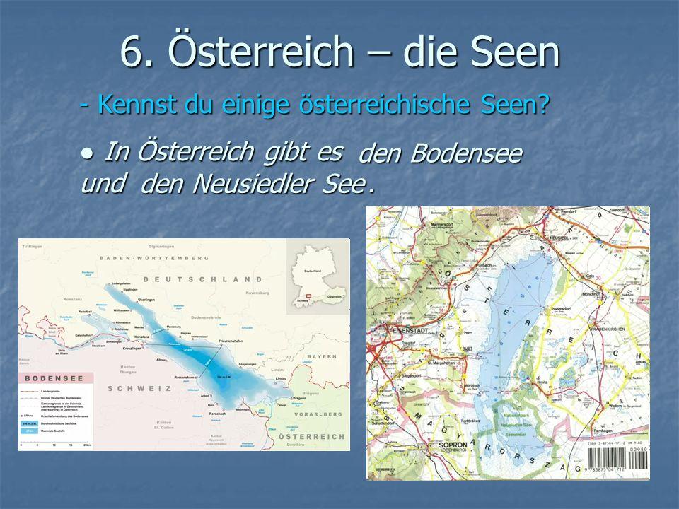 6. Österreich – die Seen Kennst du einige österreichische Seen