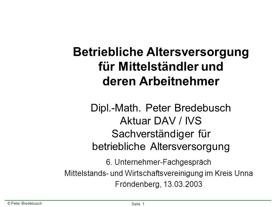 Betriebliche Altersversorgung für Mittelständler und deren Arbeitnehmer Dipl.-Math. Peter Bredebusch Aktuar DAV / IVS Sachverständiger für betriebliche Altersversorgung