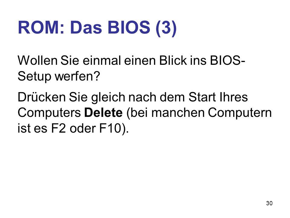 ROM: Das BIOS (3) Wollen Sie einmal einen Blick ins BIOS- Setup werfen