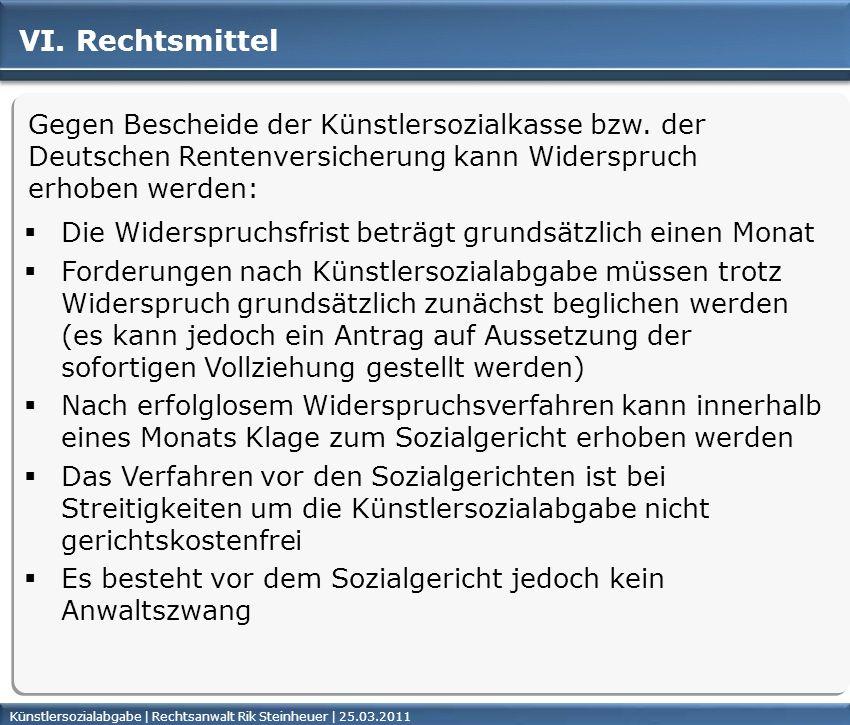 VI. Rechtsmittel Gegen Bescheide der Künstlersozialkasse bzw. der Deutschen Rentenversicherung kann Widerspruch erhoben werden: