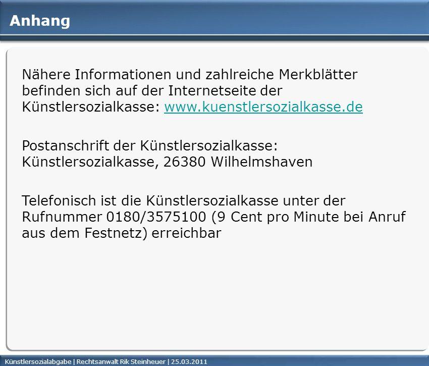 Anhang Nähere Informationen und zahlreiche Merkblätter befinden sich auf der Internetseite der Künstlersozialkasse: www.kuenstlersozialkasse.de.