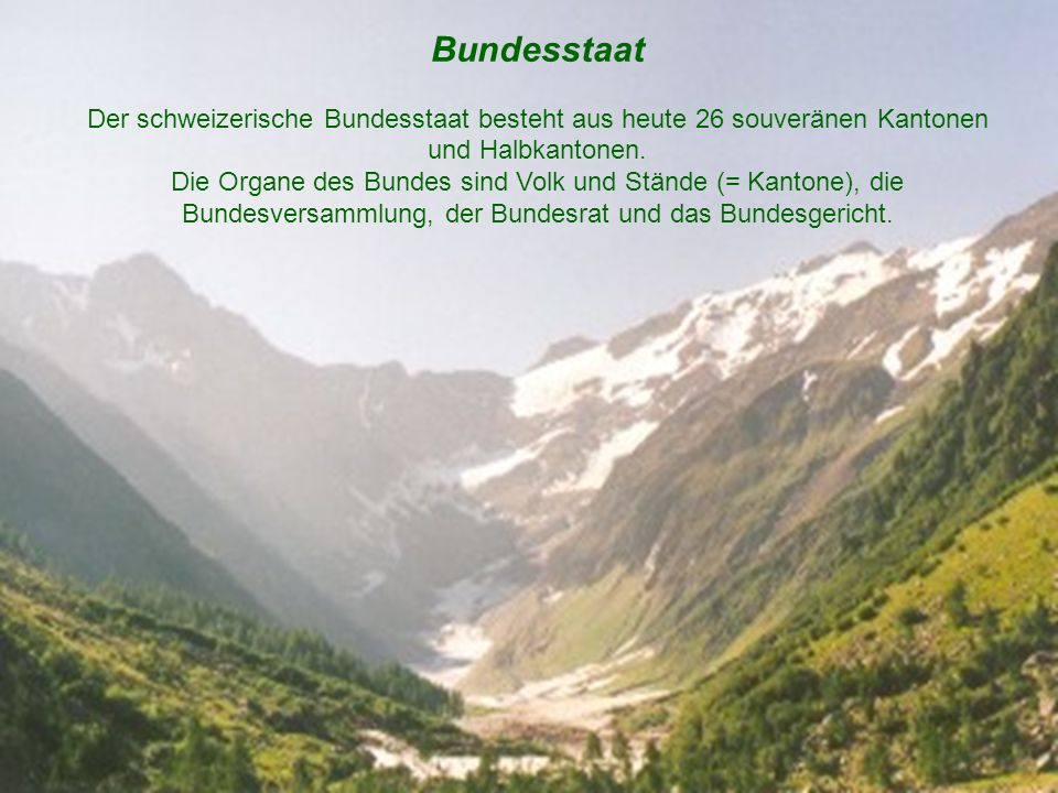 Bundesstaat Der schweizerische Bundesstaat besteht aus heute 26 souveränen Kantonen und Halbkantonen.