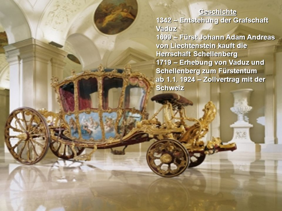 Geschichte 1342 – Entstehung der Grafschaft Vaduz. 1699 – Fürst Johann Adam Andreas von Liechtenstein kauft die Herrschaft Schellenberg.