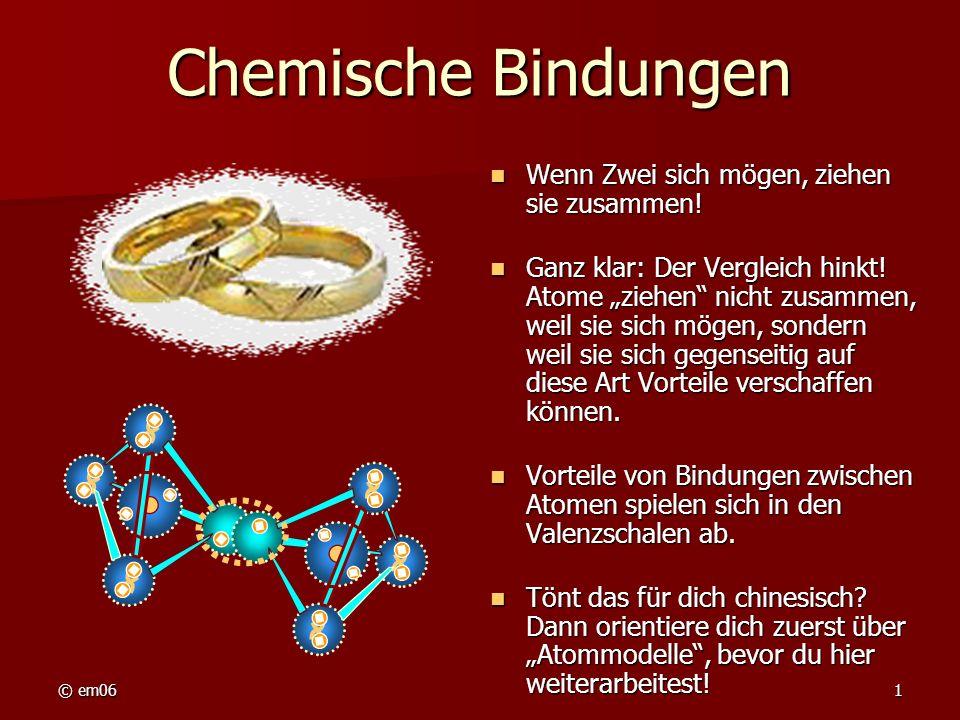 Chemische Bindungen Wenn Zwei sich mögen, ziehen sie zusammen!