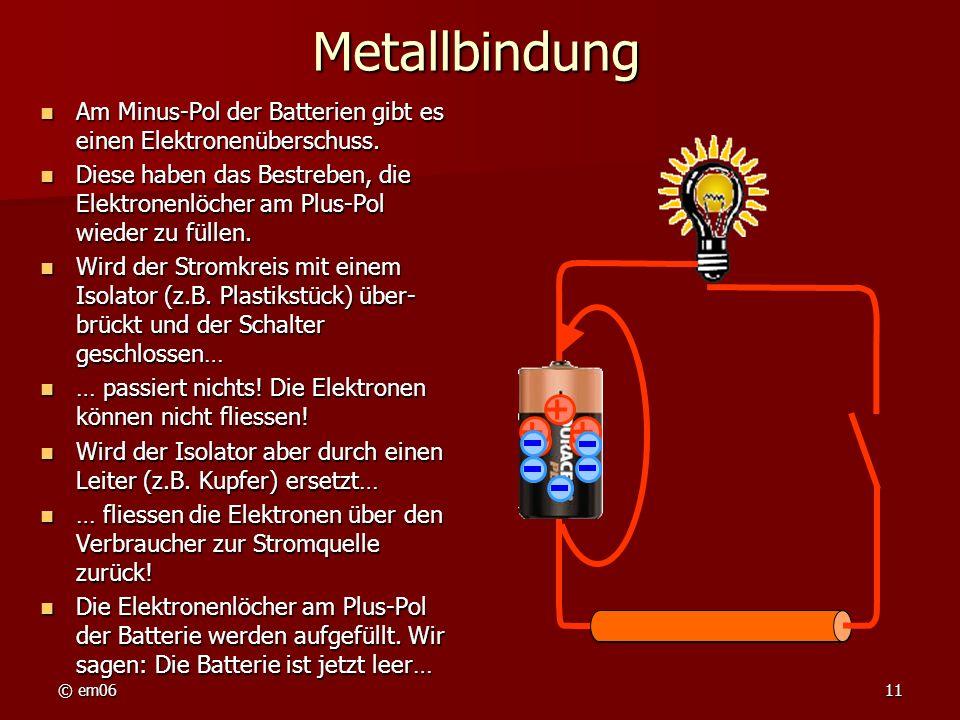 Metallbindung Am Minus-Pol der Batterien gibt es einen Elektronenüberschuss.
