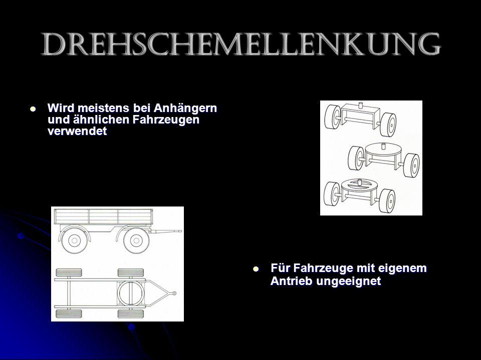 Drehschemellenkung Wird meistens bei Anhängern und ähnlichen Fahrzeugen verwendet.