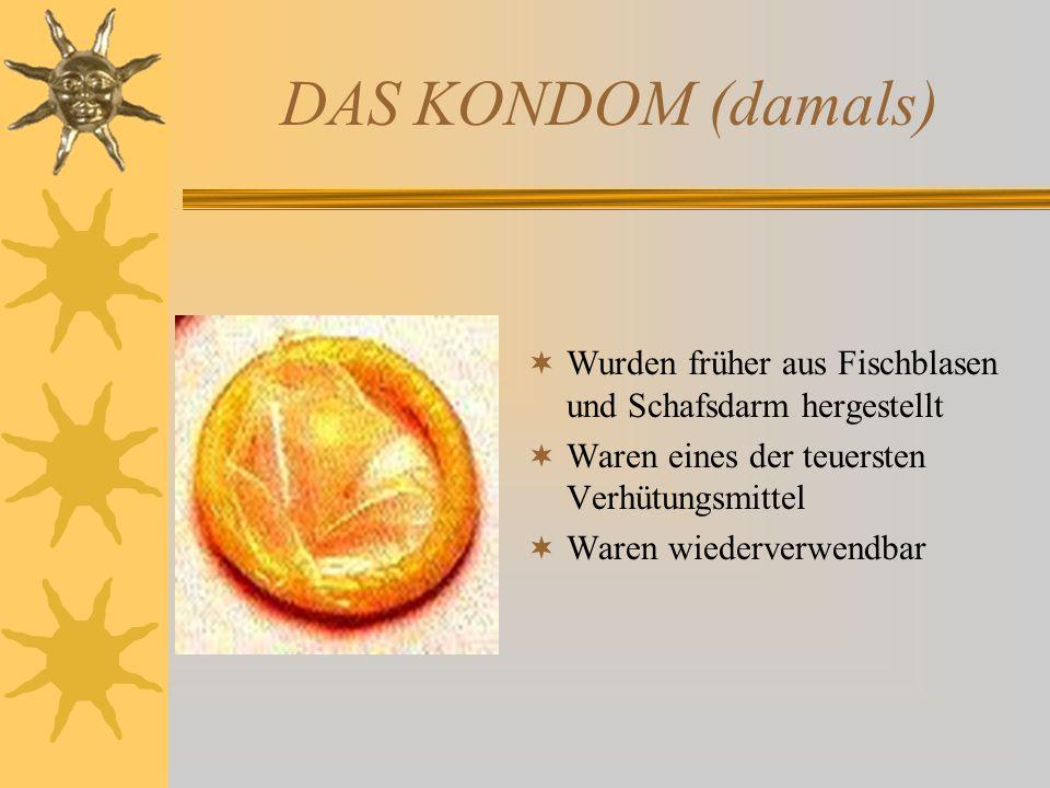DAS KONDOM (damals) Wurden früher aus Fischblasen und Schafsdarm hergestellt. Waren eines der teuersten Verhütungsmittel.
