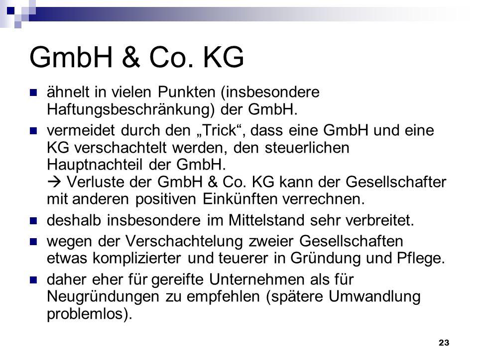 GmbH & Co. KG ähnelt in vielen Punkten (insbesondere Haftungsbeschränkung) der GmbH.