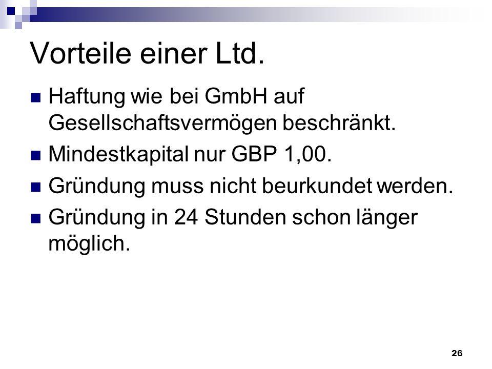 Vorteile einer Ltd. Haftung wie bei GmbH auf Gesellschaftsvermögen beschränkt. Mindestkapital nur GBP 1,00.