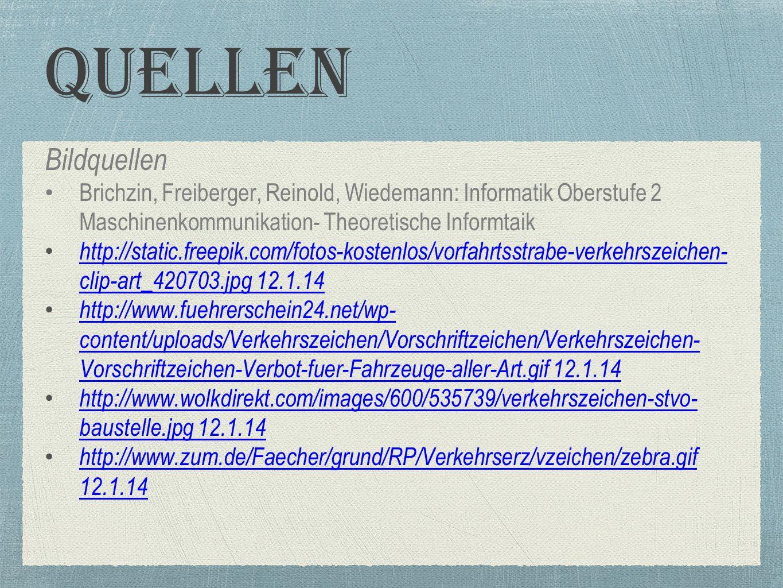 Quellen Bildquellen. Brichzin, Freiberger, Reinold, Wiedemann: Informatik Oberstufe 2 Maschinenkommunikation- Theoretische Informtaik.