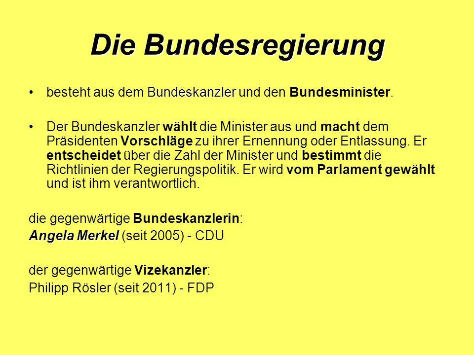 Die Bundesregierung besteht aus dem Bundeskanzler und den Bundesminister.