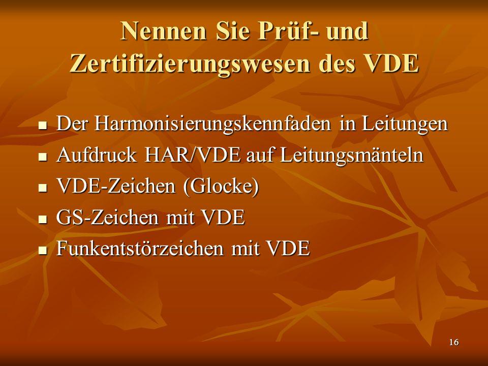 Nennen Sie Prüf- und Zertifizierungswesen des VDE