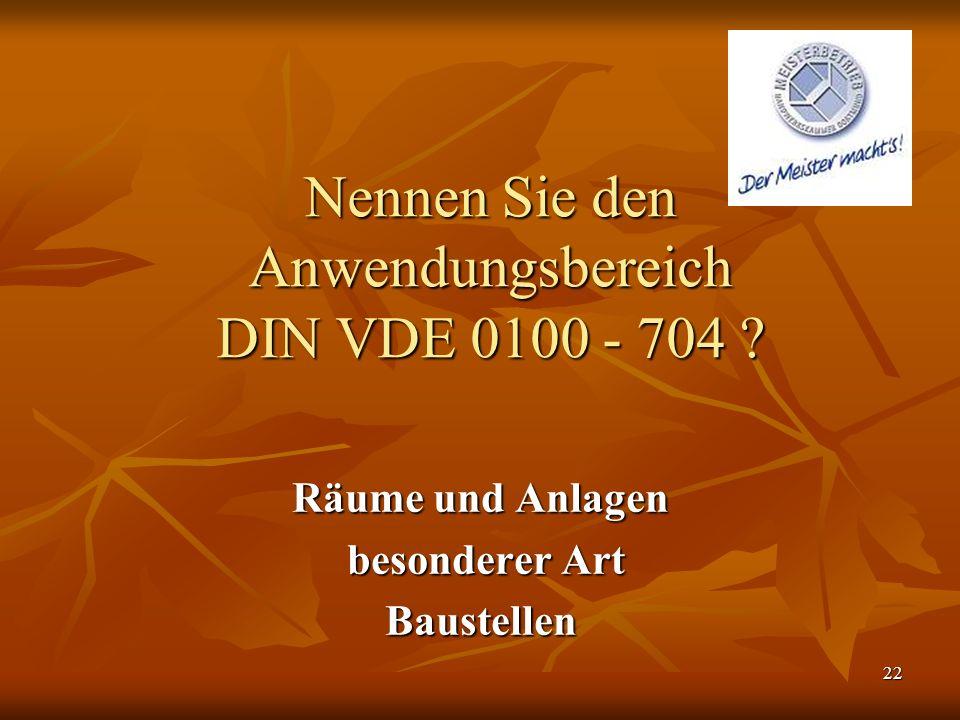 Nennen Sie den Anwendungsbereich DIN VDE 0100 - 704