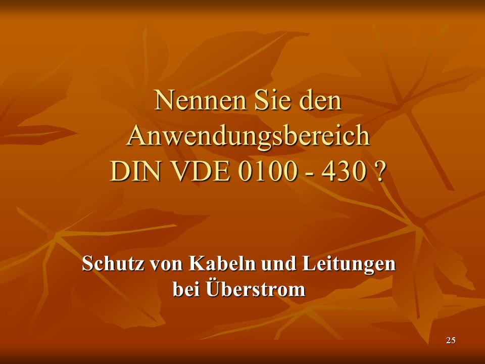 Nennen Sie den Anwendungsbereich DIN VDE 0100 - 430