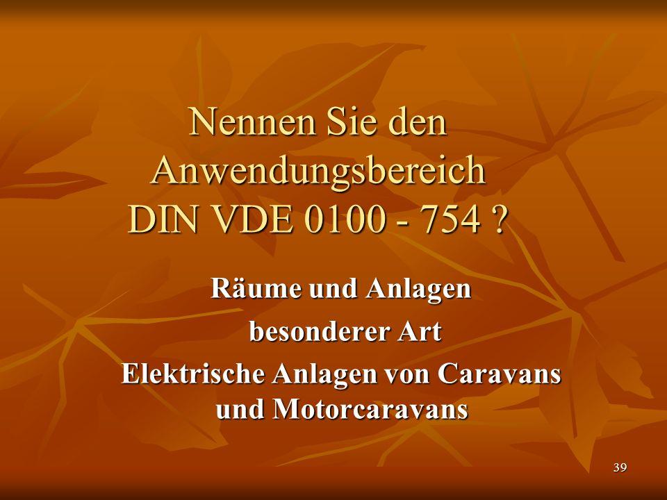 Nennen Sie den Anwendungsbereich DIN VDE 0100 - 754