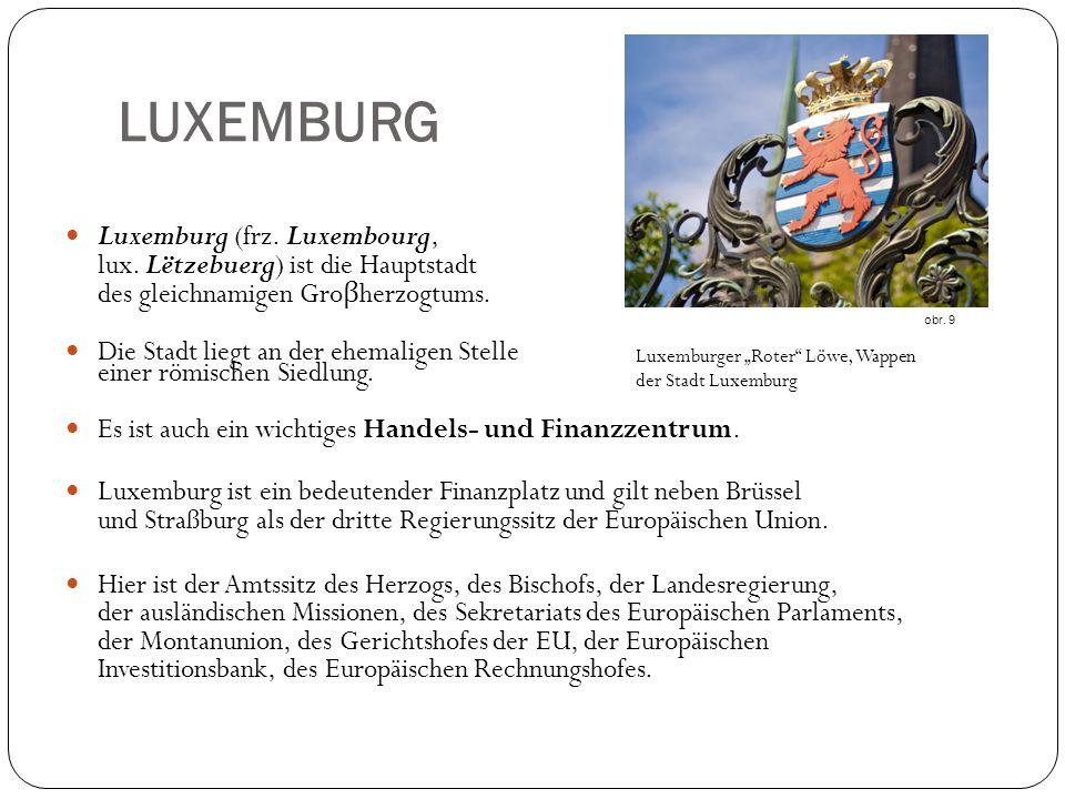 LUXEMBURG Luxemburg (frz. Luxembourg, lux. Lëtzebuerg) ist die Hauptstadt des gleichnamigen Groβherzogtums.