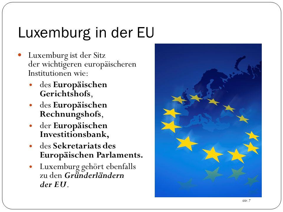 Luxemburg in der EU Luxemburg ist der Sitz der wichtigeren europäischeren Institutionen wie: des Europäischen Gerichtshofs,