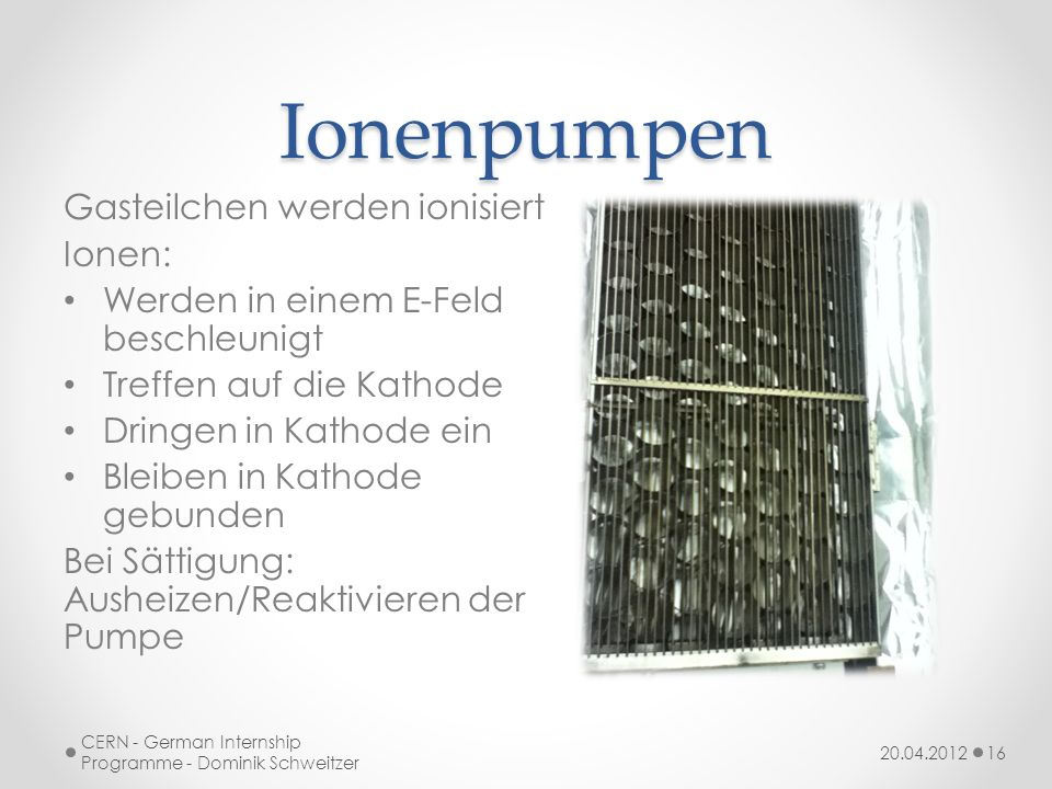 Ionenpumpen Gasteilchen werden ionisiert Ionen: