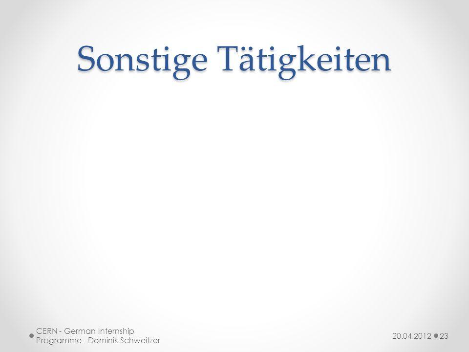 Sonstige Tätigkeiten CERN - German Internship Programme - Dominik Schweitzer 20.04.2012