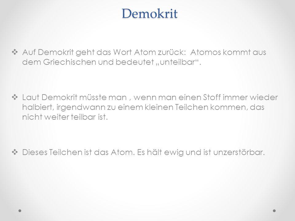 """Demokrit Auf Demokrit geht das Wort Atom zurück: Atomos kommt aus dem Griechischen und bedeutet """"unteilbar ."""