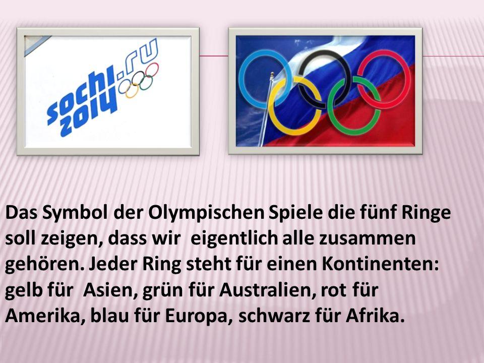 Das Symbol der Olympischen Spiele die fünf Ringe soll zeigen, dass wir eigentlich alle zusammen gehören.