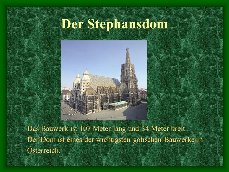 Der Stephansdom Das Bauwerk ist 107 Meter lang und 34 Meter breit.