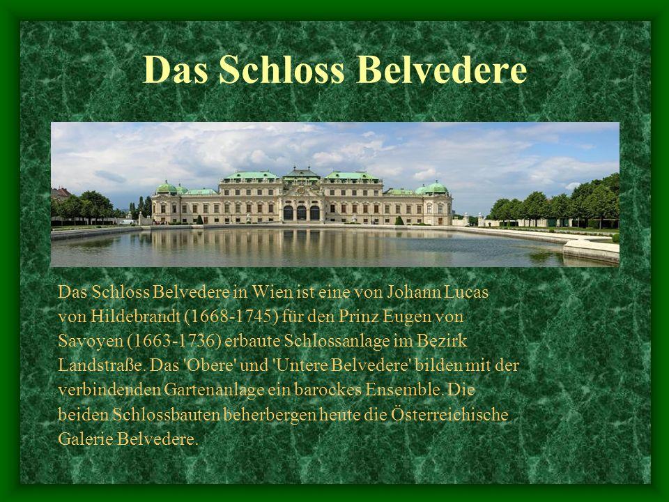 Das Schloss Belvedere Das Schloss Belvedere in Wien ist eine von Johann Lucas. von Hildebrandt (1668-1745) für den Prinz Eugen von.