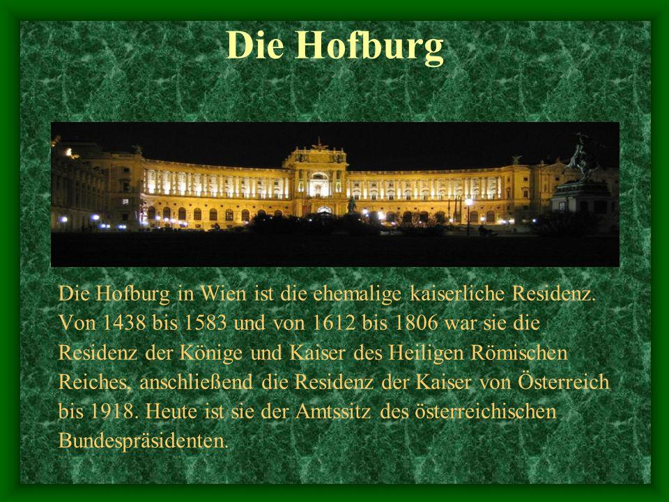 Die Hofburg Die Hofburg in Wien ist die ehemalige kaiserliche Residenz. Von 1438 bis 1583 und von 1612 bis 1806 war sie die.