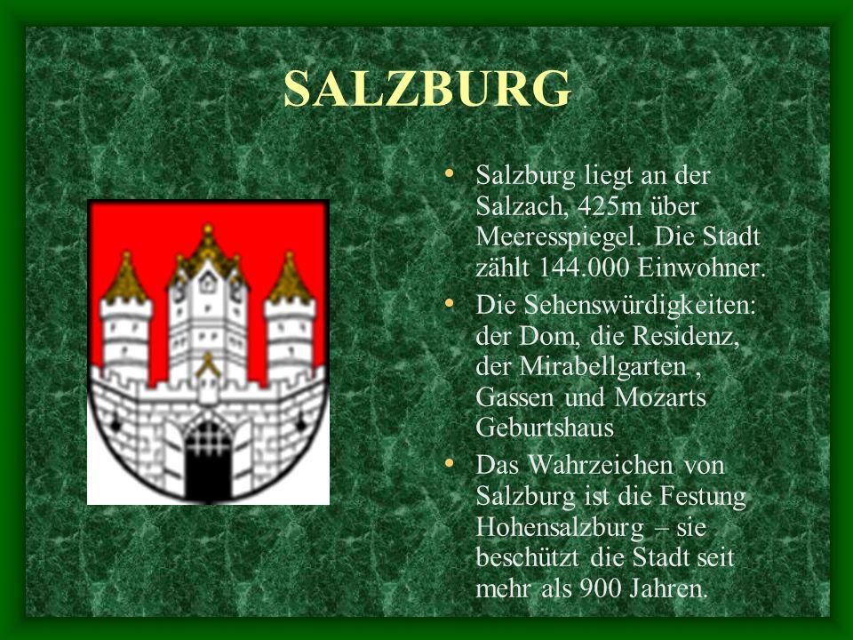 SALZBURG Salzburg liegt an der Salzach, 425m über Meeresspiegel. Die Stadt zählt 144.000 Einwohner.