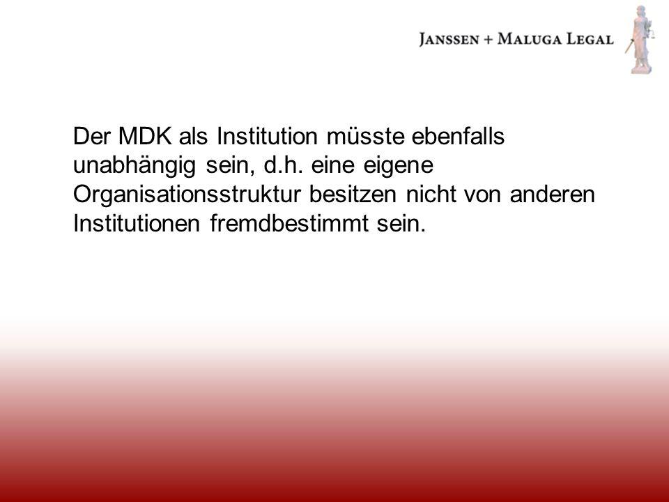 Der MDK als Institution müsste ebenfalls unabhängig sein, d. h
